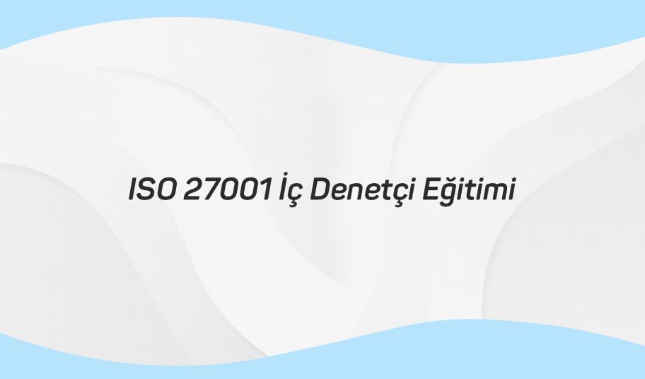 ISO 27001 İç Denetçi Eğitimi