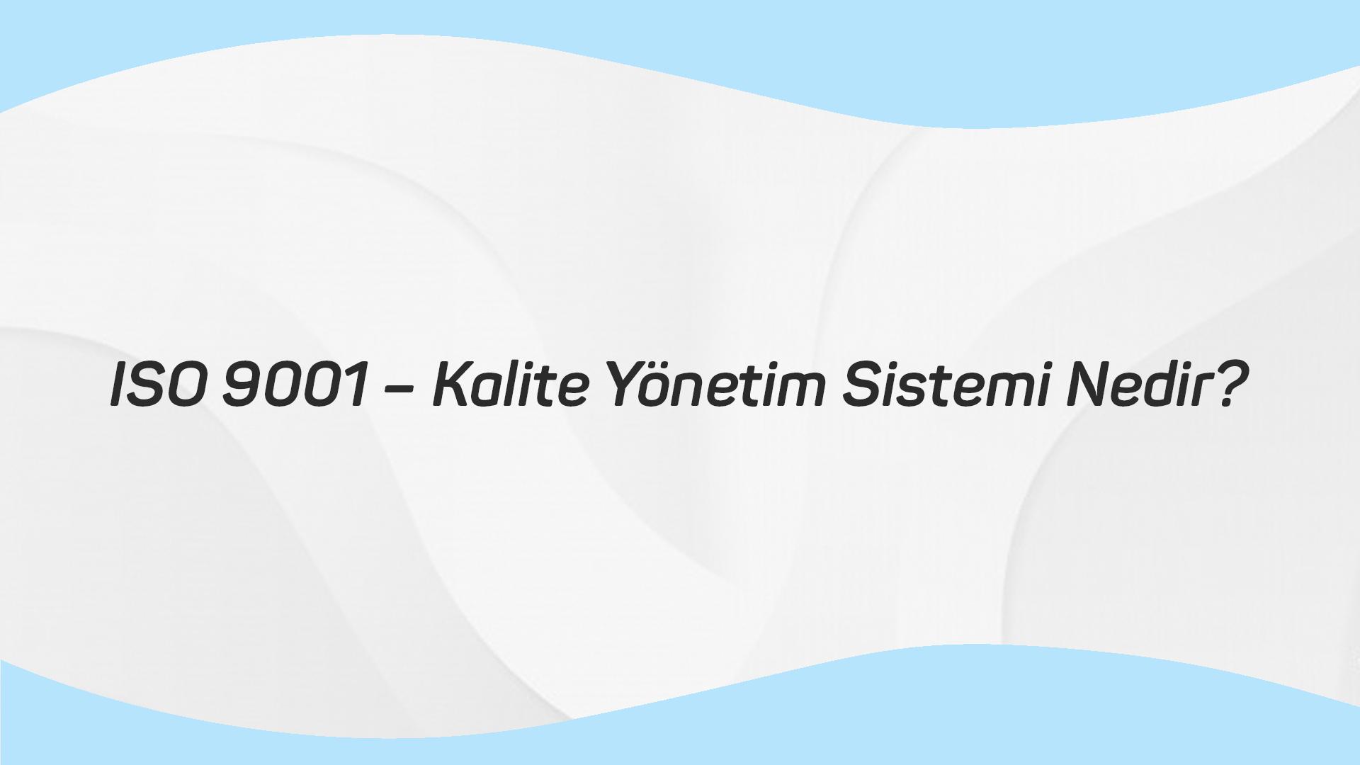 ISO 9001 – Kalite Yönetim Sistemi Nedir