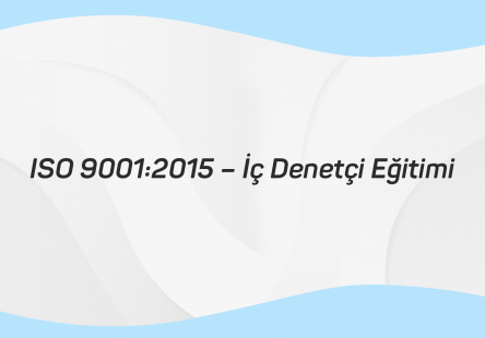 ISO 9001 2015 – İç Denetçi Eğitimi