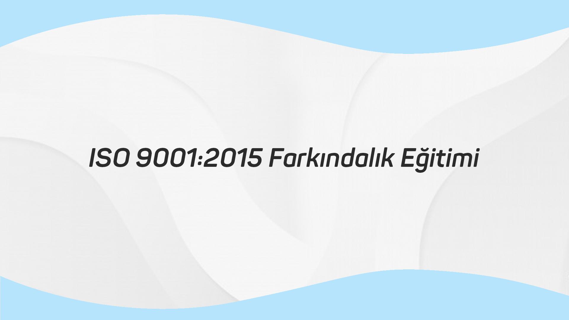 ISO 9001 2015 Farkındalık Eğitimi