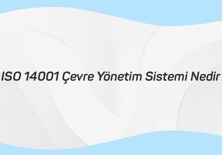 ISO 14001 Çevre Yönetim Sistemi Nedir