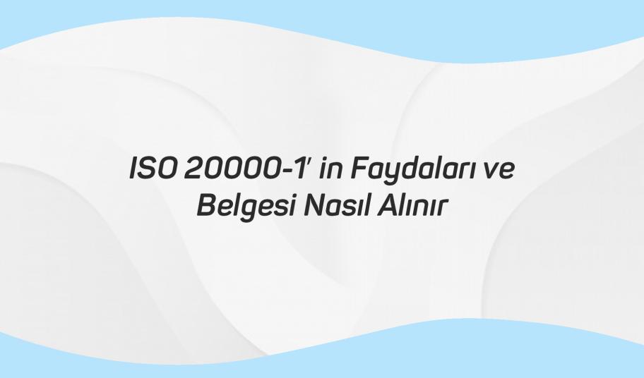 ISO 20000-1in Faydaları ve Belgesi Nasıl Alınır