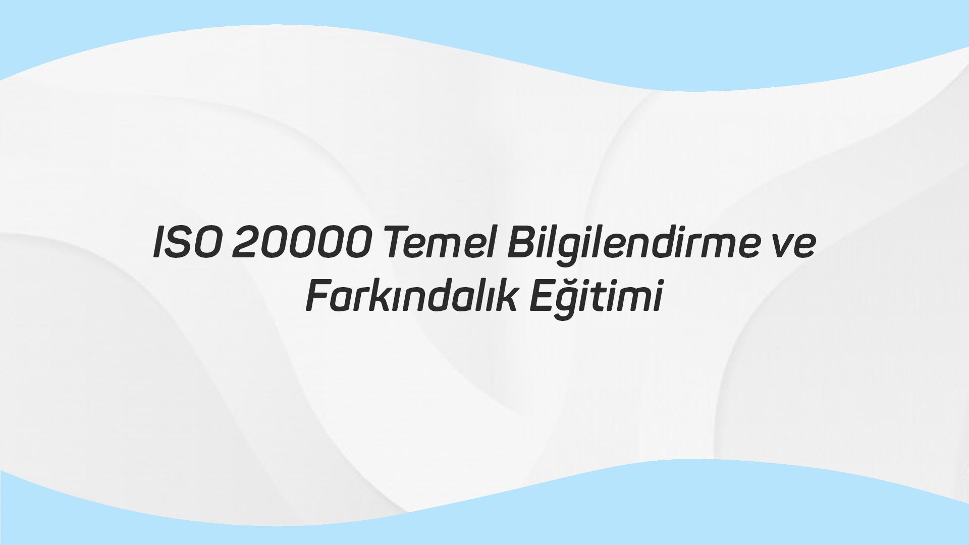 ISO 20000 Temel Bilgilendirme ve Farkındalık Eğitimi