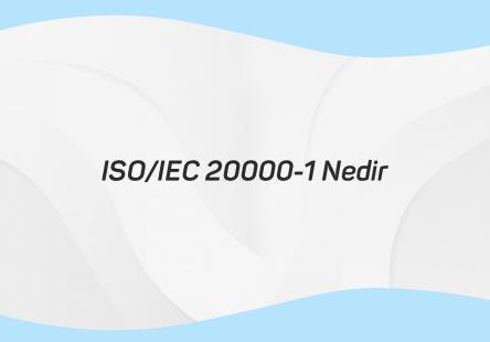 ISO IEC 20000-1 Nedir