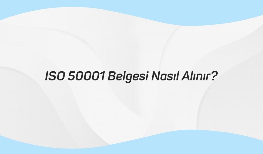 ISO 50001 Belgesi Nasıl Alınır