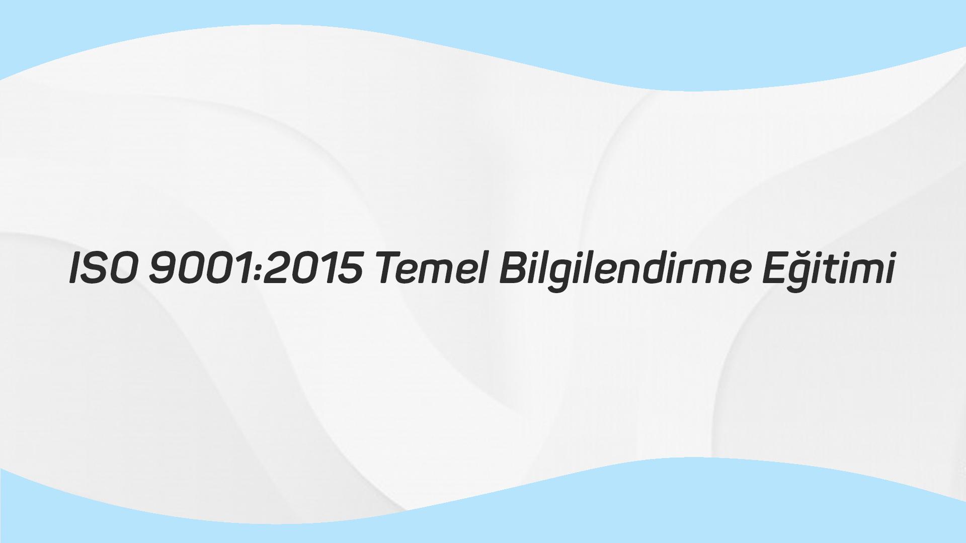 ISO 9001 2015 Temel Bilgilendirme Eğitimi