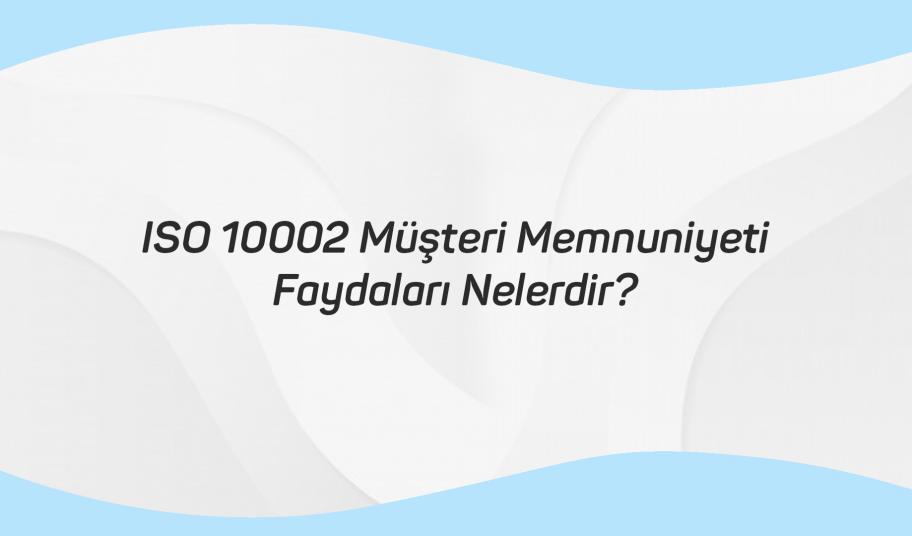 ISO 10002 Müşteri Memnuniyeti Faydaları Nelerdir