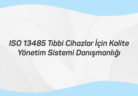 ISO 13485 Tıbbi Cihazlar İçin Kalite Yönetim Sistemi Danışmanlığı