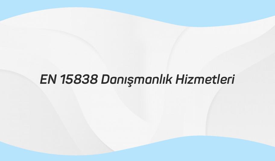 EN 15838 DANIŞMANLIK HİZMETLERİ