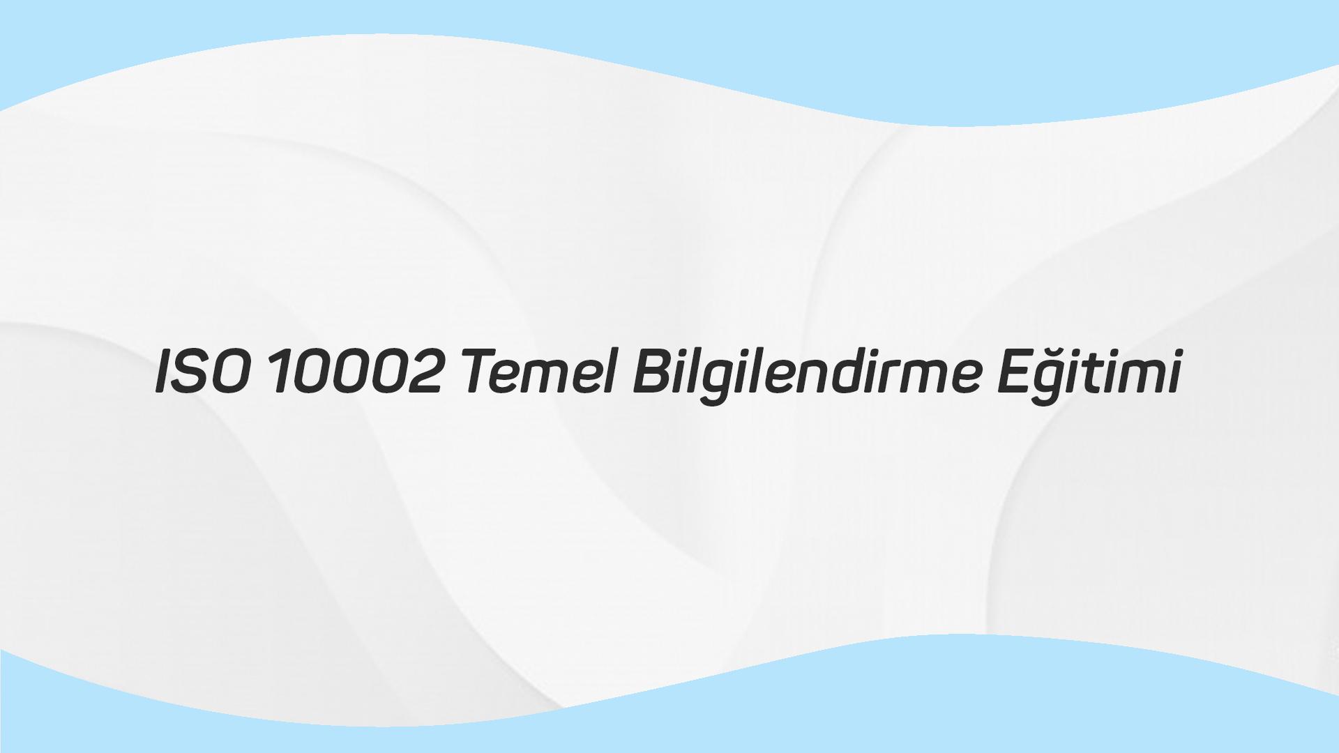 ISO 10002 Temel Bilgilendirme Eğitimi