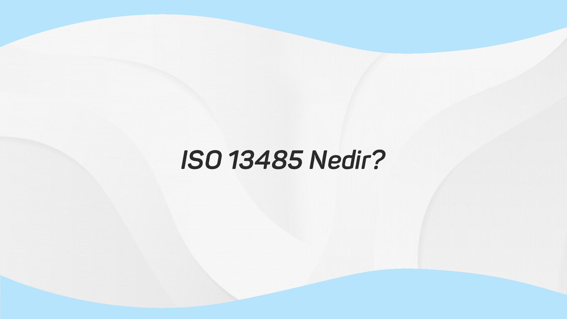 ISO 13485 Nedir