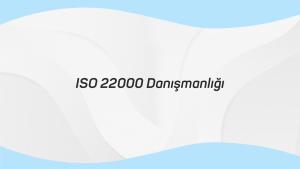 ISO 22000 Danışmanlığı