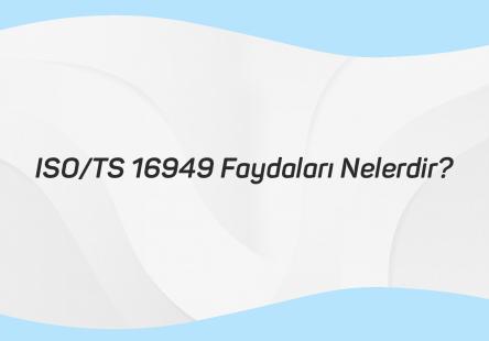 ISO TS 16949 FAYDALARI NELERDİR