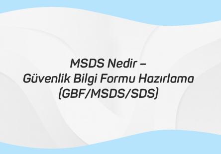 MSDS Nedir Güvenlik Bilgi Formu Hazırlama (GBF MSDS SDS)
