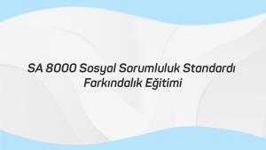 SA 8000 Sosyal Sorumluluk Standardı Farkımdalık Eğitimi