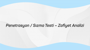 Penetrasyon Sizma Testi – Zafiyet